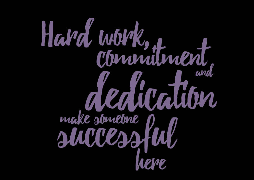 Hard work, commitment and dedication make someone successful here