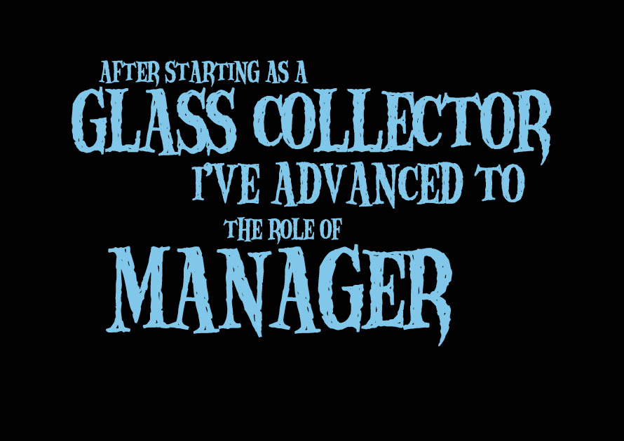 After starting as a glass collector, I've advanced to the role of Manager.
