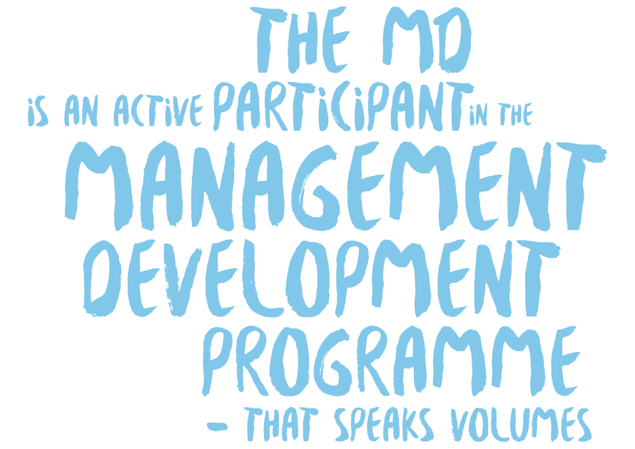 The MD is an active participant of the Management Development Program - that speaks volumes