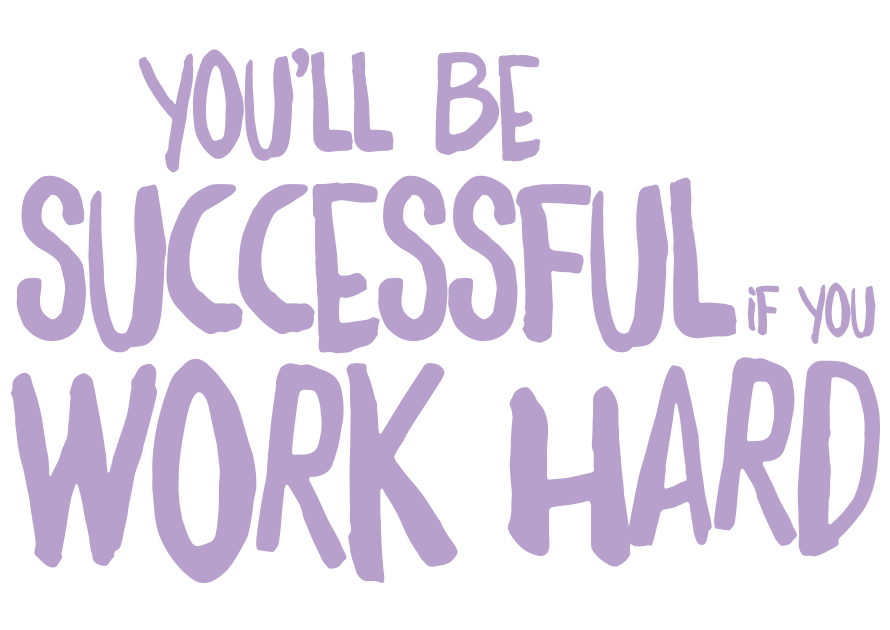 You'll be successful if you work hard