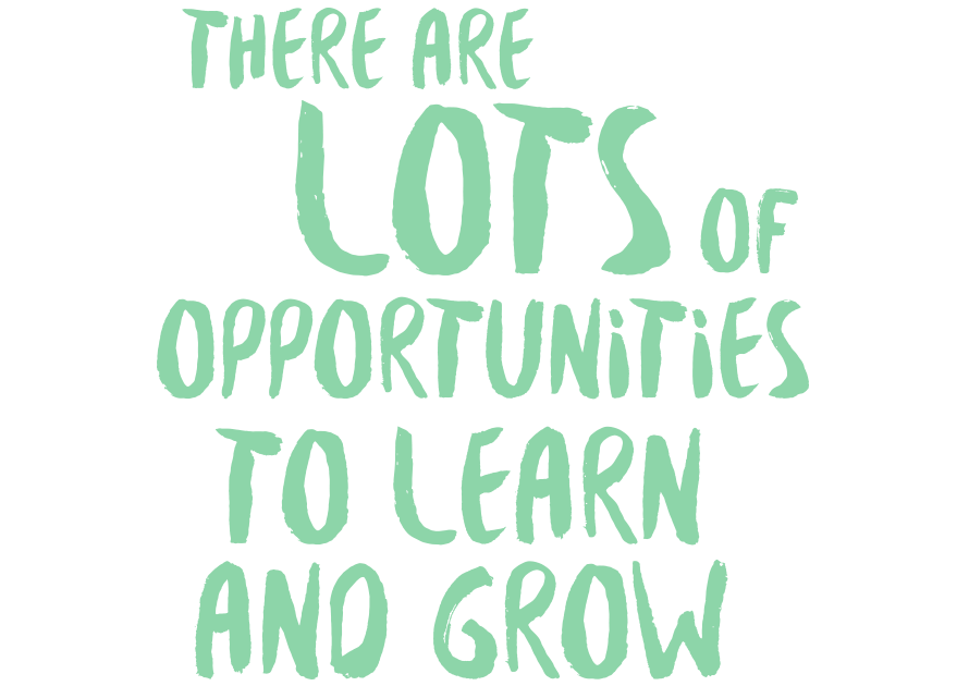 There are lots of opportunities to learn and grow